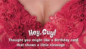 Hey Guy! Thought you might like a birthday card that shows a little cleavage...