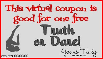 This coupon entitles you to one free truth or dare