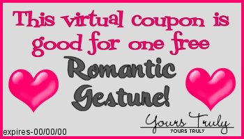 This coupon entitles you to one free romantic gesture