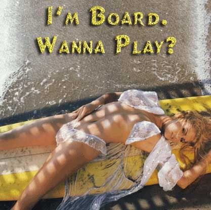 I'm board. Wanna play?