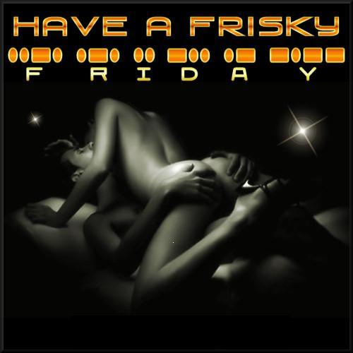 Have a frisky friday