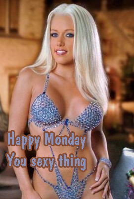 Happy Monday you sexy thing