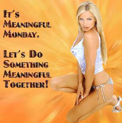 It's meaningul Monday.  Let's do something meaningful together!