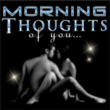 Morning thoughts of you...