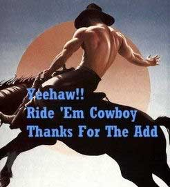 Yeehaw!! Ride 'Em Cowboy Thanks for the add