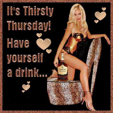 It's thirsty Thursday Have yourself a drink...