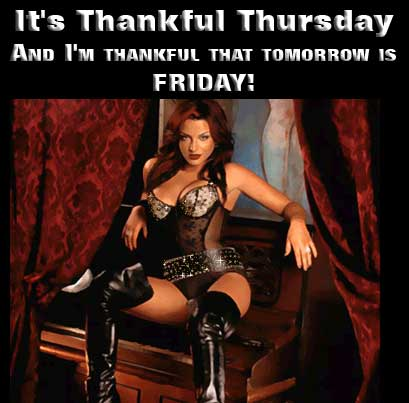 It's thankful Thursday and I'm thankful that tomorrow is Friday!