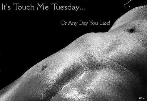It's touch me Tuesday or any day you like!
