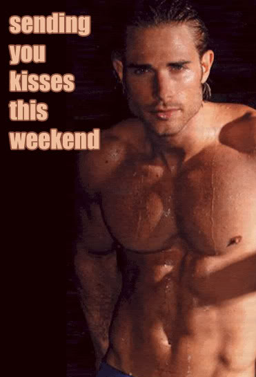 sending you kisses this weekend