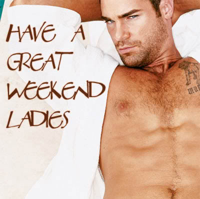 have a great weekend ladies