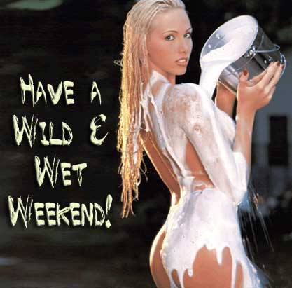 have a wild and wet weekend