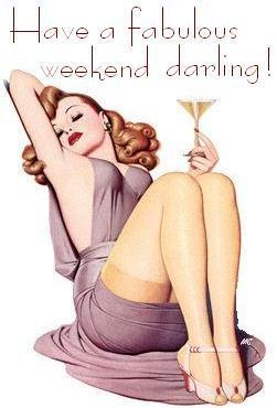 have a fabulous weekend darling