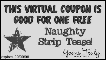 This coupon entitles you to one free naughty strip tease