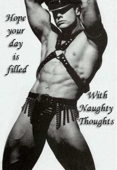 Hope your day is filled with naughty thoughts