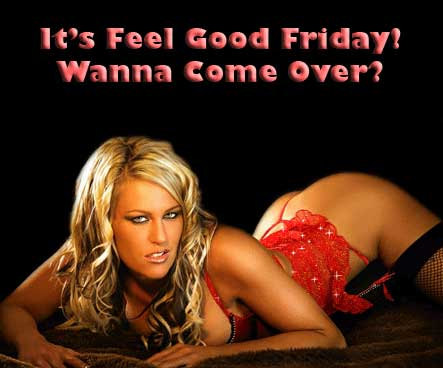 It's feel good Friday! Wanna come over?