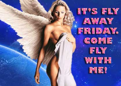 It's fly away Friday. Come fly with me