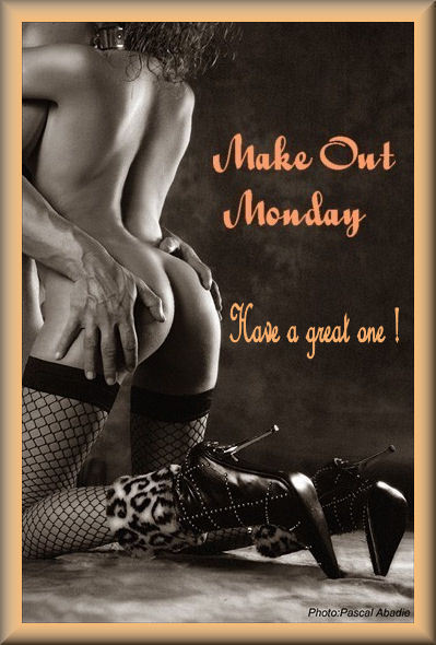 Make Out Monday Have a great one