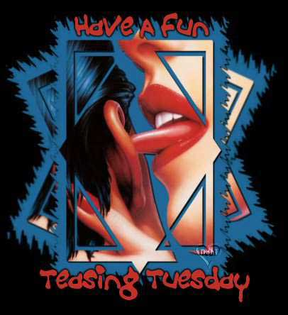 Have A Fun Teasing Tuesday