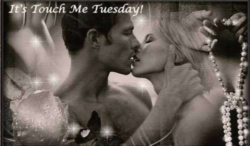 It's touch me Tuesday!
