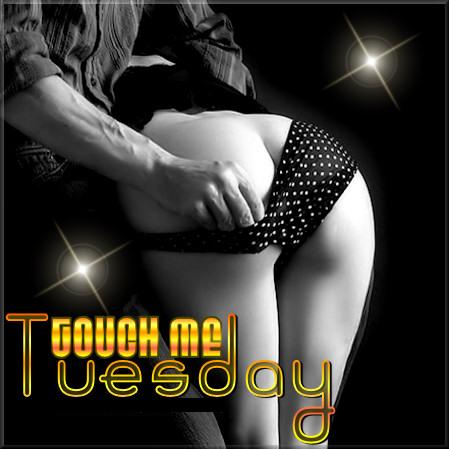 Touch me Tuesday
